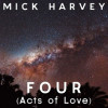 Mick Harvey – Four (Acts Of Love)